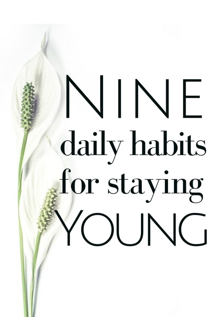 Form these 9 daily habits to stay young and vibrant to live the active life you desire. #antiaging #antiagingplan #dailyhabits #healthyhabits
