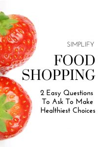 Food labels can be confusing! Simply your healthy food shopping with these 2 easy questions to ask to ensure you are making the healthy choice! #foodlabels #shoppingtips #nutrition #organic #organicliving #naturalliving